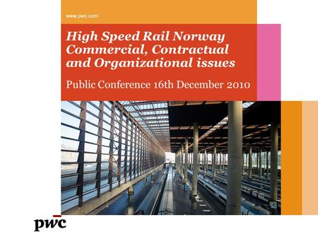 High Speed Rail Norway Commercial, Contractual and Organizational issues Public Conference 16th December 2010 www.pwc.com.