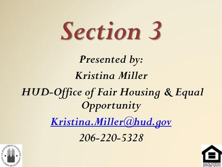 Section 3 Presented by: Kristina Miller HUD-Office of Fair Housing & Equal Opportunity 206-220-5328.