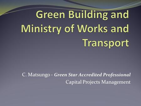 C. Matsungo - Green Star Accredited Professional Capital Projects Management.