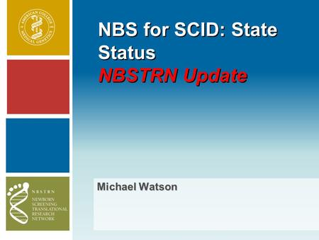 NBS for SCID: State Status NBSTRN Update Michael Watson.