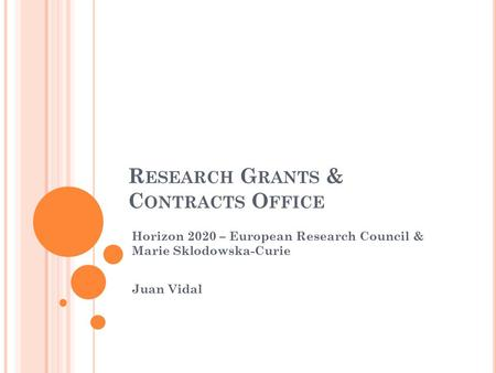 R ESEARCH G RANTS & C ONTRACTS O FFICE Horizon 2020 – European Research Council & Marie Sklodowska-Curie Juan Vidal.
