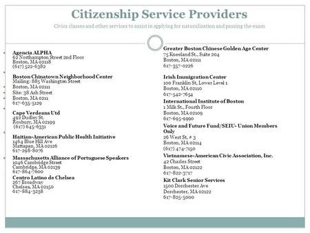 Citizenship Service Providers Civics classes and other services to assist in applying for naturalization and passing the exam Agencia ALPHA 62 Northampton.