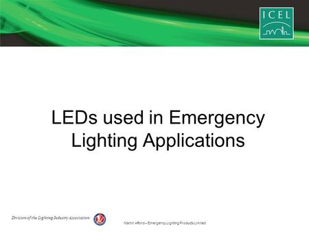 Martin Afford – Emergency Lighting Products Limited LEDs used in Emergency Lighting Applications Division of the Lighting Industry Association.