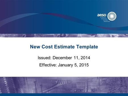 New Cost Estimate Template Issued: December 11, 2014 Effective: January 5, 2015.