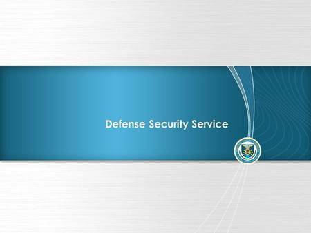Defense Security Service. DSS Update DSS Changing With A Changing Security Environment.