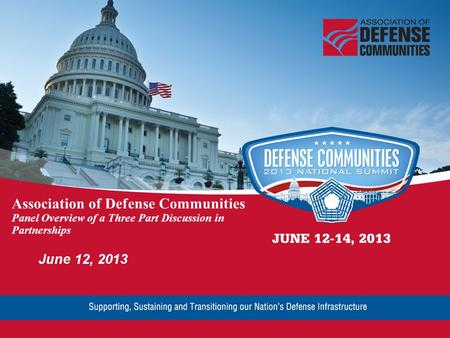 Association of Defense Communities Panel Overview of a Three Part Discussion in Partnerships June 12, 2013.