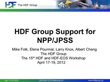 Www.hdfgroup.org The HDF Group HDF Group Support for NPP/JPSS Mike Folk, Elena Pourmal, Larry Knox, Albert Cheng The HDF Group The 15 th HDF and HDF-EOS.