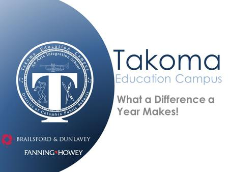 Education Campus What a Difference a Year Makes! Takoma.