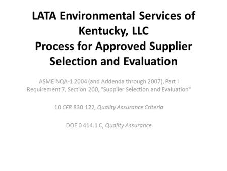 LATA Environmental Services of Kentucky, LLC Process for Approved Supplier Selection and Evaluation ASME NQA-1 2004 (and Addenda through 2007), Part I.