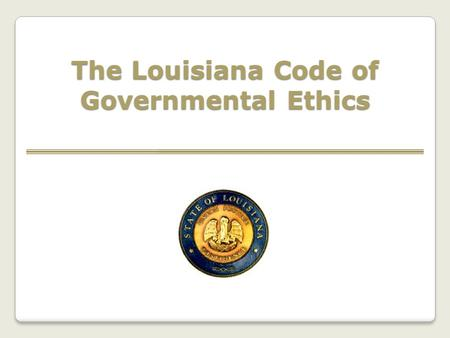 The Louisiana Code of Governmental Ethics. THE BOARD OF ETHICS AND ITS FUNCTION.