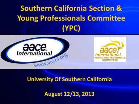 Southern California Section & Young Professionals Committee (YPC) University Of Southern California August 12/13, 2013.