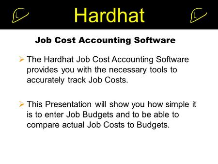 Hardhat Job Cost Accounting Software  The Hardhat Job Cost Accounting Software provides you with the necessary tools to accurately track Job Costs. 