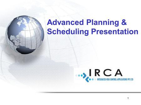 1 Advanced Planning & Scheduling Presentation. CUSTOMERSCUSTOMERS SUPPLIERSSUPPLIERS PURCHASING PRODUCTION PLANNING CUSTOMER SERVICE FINANCE Acknowledge-