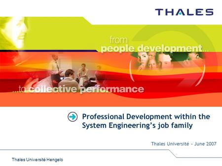 Thales Université Hengelo Professional Development within the System Engineering's job family Thales Université – June 2007.