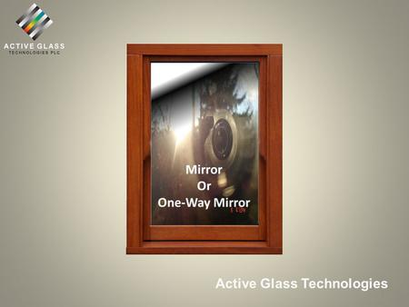 Opaque Active Glass Technologies Translucent 1. Transparent to Translucent Working Prototype – Privacy Window 2.