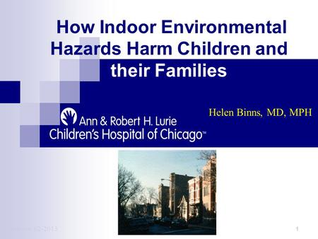How Indoor Environmental Hazards Harm Children and their Families 1 Version 02-2013 Helen Binns, MD, MPH.