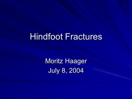 Hindfoot Fractures Moritz Haager July 8, 2004. Jeez, I sure hope I don't bust my hindfoot..