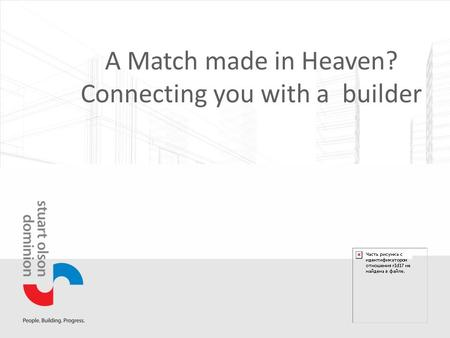 A Match made in Heaven? Connecting you with a builder.