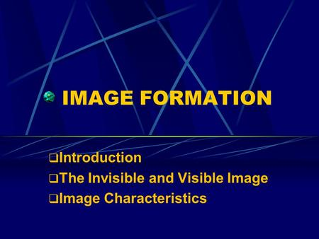 IMAGE FORMATION  Introduction  The Invisible and Visible Image  Image Characteristics.