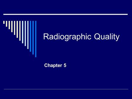 Radiographic Quality Chapter 5. Radiographic quality  Refers to how easily details can be perceived on a radiograph. Need to obtain as much diagnostic.