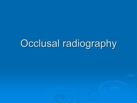 Occlusal radiography.