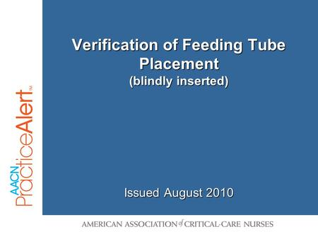 1 Verification of Feeding Tube Placement (blindly inserted) Issued August 2010.