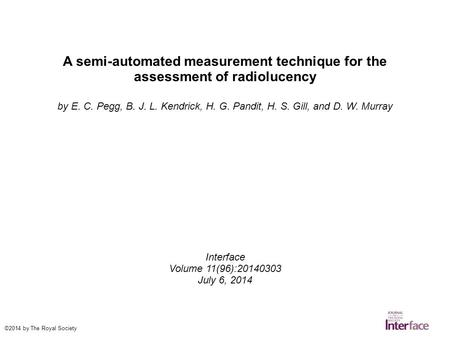 A semi-automated measurement technique for the assessment of radiolucency by E. C. Pegg, B. J. L. Kendrick, H. G. Pandit, H. S. Gill, and D. W. Murray.