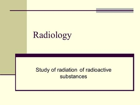 Study of radiation of radioactive substances