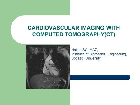 CARDIOVASCULAR IMAGING WITH COMPUTED TOMOGRAPHY(CT)