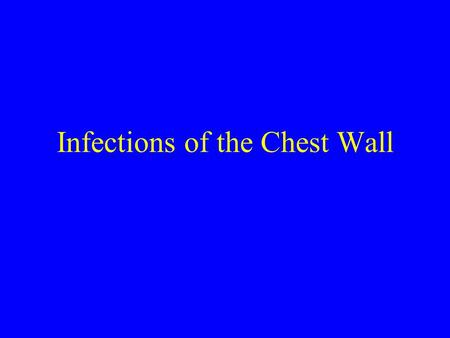 Infections of the Chest Wall. A. SKIN AND SOFT TISSUE INFECTION A-1 Abscess 1. It is rarely associated with an abnormal chest radiograph. 2. Potentially.