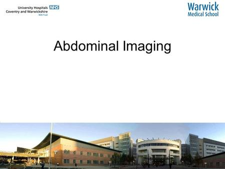 Abdominal Imaging. The abdominal radiograph Why do we see any structure on a normal abdominal radiograph? It has to be surrounded by tissue of different.