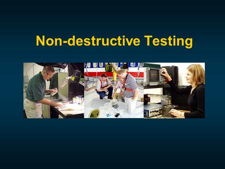 "Non-destructive Testing. Reference:  ""Introduction to Nondestructive Testing - A Training Guide"", P. E. Mix, John Wiley & Sons.  ""NDE Handbook - Non-destructive."
