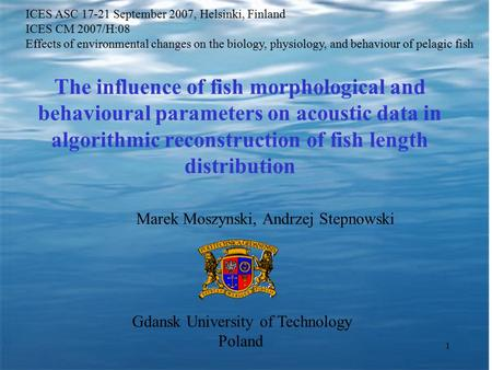 1 The influence of fish morphological and behavioural parameters on acoustic data in algorithmic reconstruction of fish length distribution Marek Moszynski,