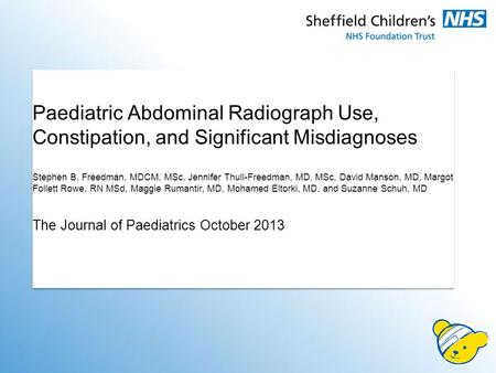 Paediatric Abdominal Radiograph Use, Constipation, and Significant Misdiagnoses Stephen B. Freedman, MDCM, MSc, Jennifer Thull-Freedman, MD, MSc, David.