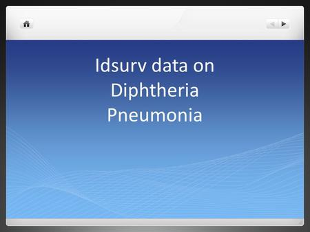 Idsurv data on Diphtheria Pneumonia. Diphtheria An illness characterised by laryngitis or pharyngitis or tonsillitis, and an adherent membrane of the.