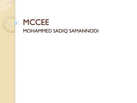 MCCEE MOHAMMED SADIQ SAMANNODI. Introduction  MCCEE stand for : M = The medical C = Council C = of Canada E = Evaluating E = Exam.