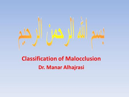 Classification of Malocclusion Dr. Manar Alhajrasi.