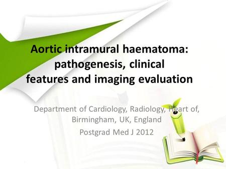 Aortic intramural haematoma: pathogenesis, clinical features and imaging evaluation Department of Cardiology, Radiology, Heart of, Birmingham, UK, England.