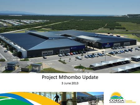 Project Mthombo Update 3 June 2013. Background The project entails the construction of a new crude oil refinery for PetroSA to be based in Coega, Port.