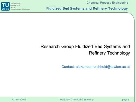 Institute of Chemical Engineering page 1 Achema 2012 Chemical Process Engineering Fluidized Bed Systems and Refinery Technology Research Group Fluidized.
