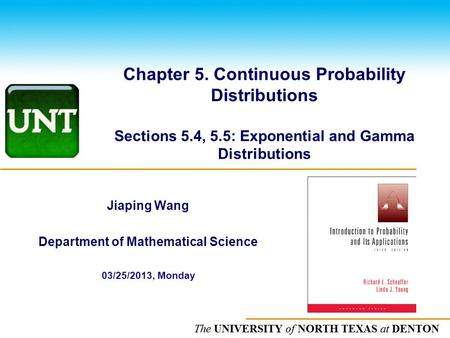 The UNIVERSITY of NORTH CAROLINA at CHAPEL HILL Chapter 5. Continuous Probability Distributions Sections 5.4, 5.5: Exponential and Gamma Distributions.