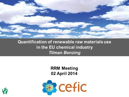 Quantification of renewable raw materials use in the EU chemical industry Tilman Benzing RRM Meeting 02 April 2014.
