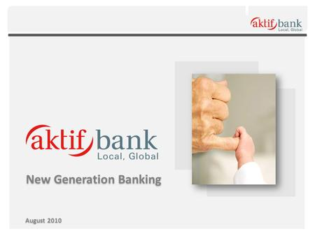 New Generation Banking August 2010. We are an Affiliate of a Reputable Global Conglomerate 1.