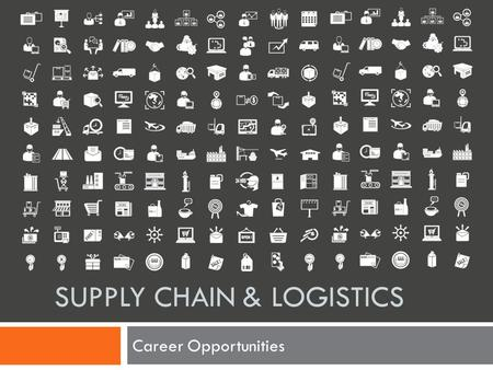 SUPPLY CHAIN & LOGISTICS Career Opportunities. What is Logistics?  Logistics is the management of the flow of resources between the point of origin and.