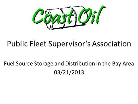 Fuel Source Storage and Distribution In the Bay Area 03/21/2013 Public Fleet Supervisor's Association.