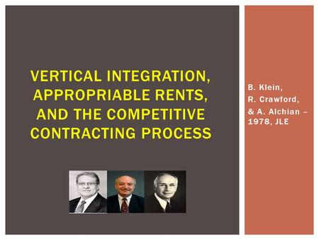 B. Klein, R. Crawford, & A. Alchian – 1978, JLE VERTICAL INTEGRATION, APPROPRIABLE RENTS, AND THE COMPETITIVE CONTRACTING PROCESS.