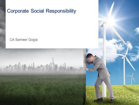 Corporate Social Responsibility CA Sameer Gogia. 2 CSR under the Companies Act 2013 Applicable on? Criteria?How much? All companies including a holding.