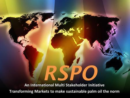 An International Multi Stakeholder Initiative Transforming Markets to make sustainable palm oil the norm.