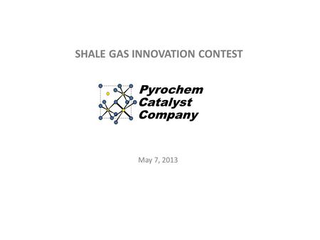 SHALE GAS INNOVATION CONTEST May 7, 2013. Company Incorporated the State of Delaware in May 2011 Exclusive License Agreement signed with NETL US 8,241,600.