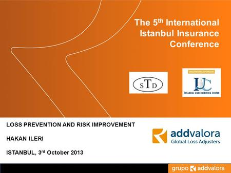 Titulo de la Presentación The 5 th International Istanbul Insurance Conference LOSS PREVENTION AND RISK IMPROVEMENT HAKAN ILERI ISTANBUL, 3 rd October.